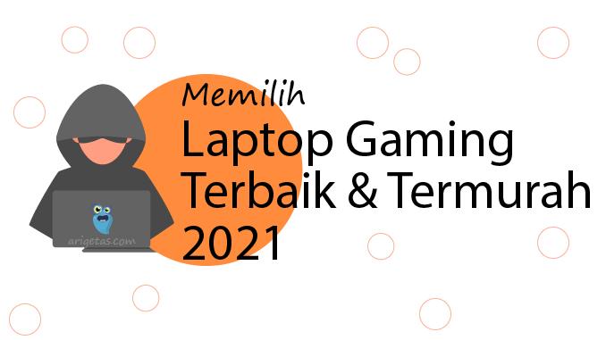 Pilihan laptop gaming terbaik termurah tahun 2021 misalnya MSI, ASUS TUF dan Lenovo